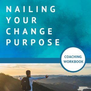 Nailing Your Change Purpose Coaching Workbook